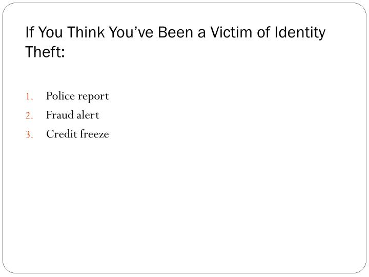 If You Think You've Been a Victim of Identity Theft: