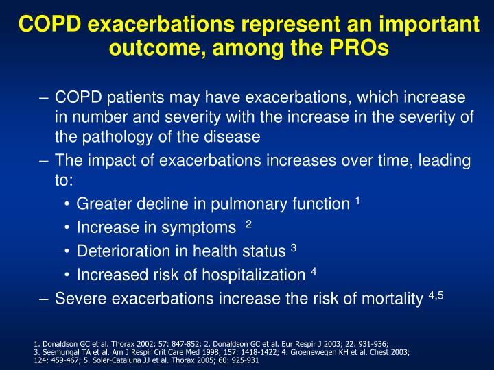 COPD patients may have exacerbations, which increase in number and severity with the increase in the severity of the pathology of the disease