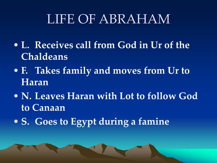 life of abraham Abraham's faithfulness (18:16–19): god determines to tell abraham about his plan for the city of sodom, since abraham has been chosen to be the father of a righteous people.
