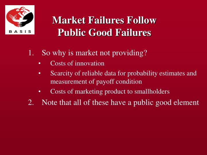 Market Failures Follow Public Good Failures