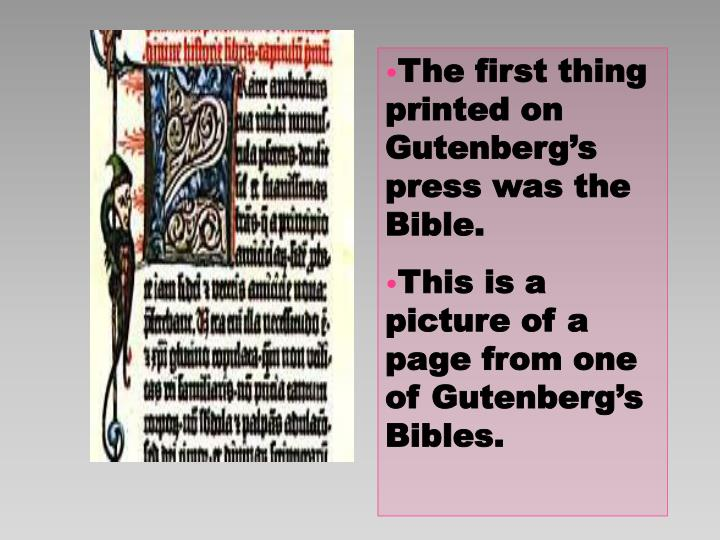 The first thing printed on Gutenberg's press was the Bible.