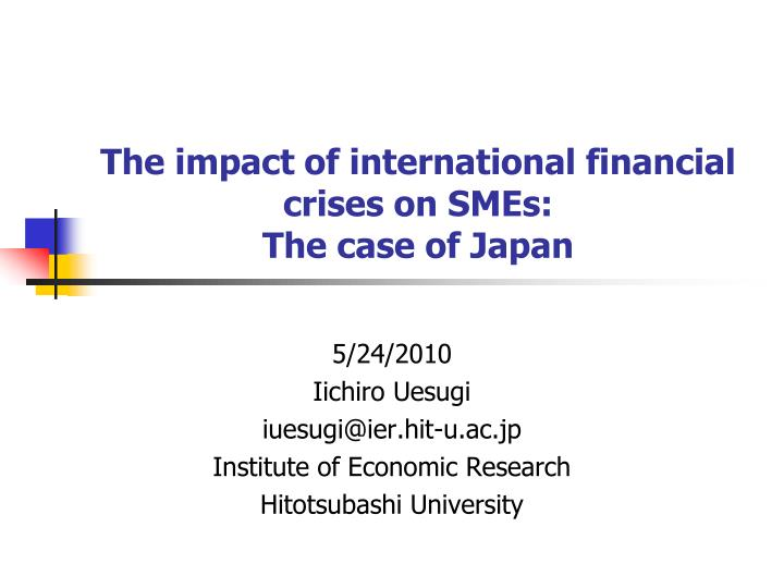 the impact of international financial crises on smes the case of japan n.