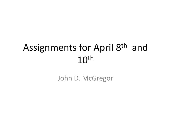 assignments for april 8 th and 10 th n.