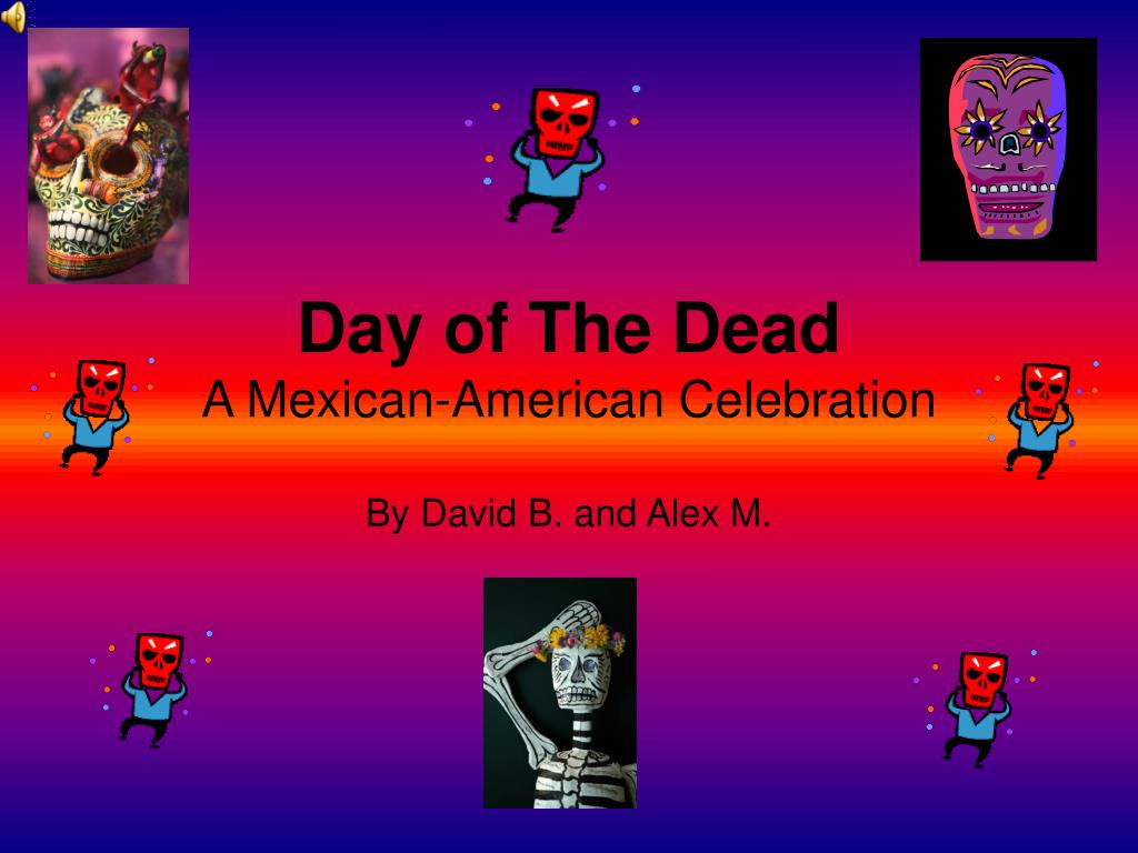 ppt day of the dead a mexican american celebration powerpoint