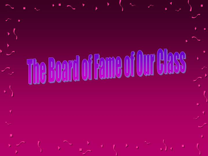 The Board of Fame of Our Class