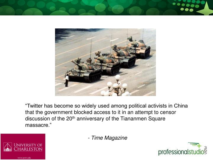 """""""Twitter has become so widely used among political activists in China that the government blocked access to it in an attempt to censor discussion of the 20"""