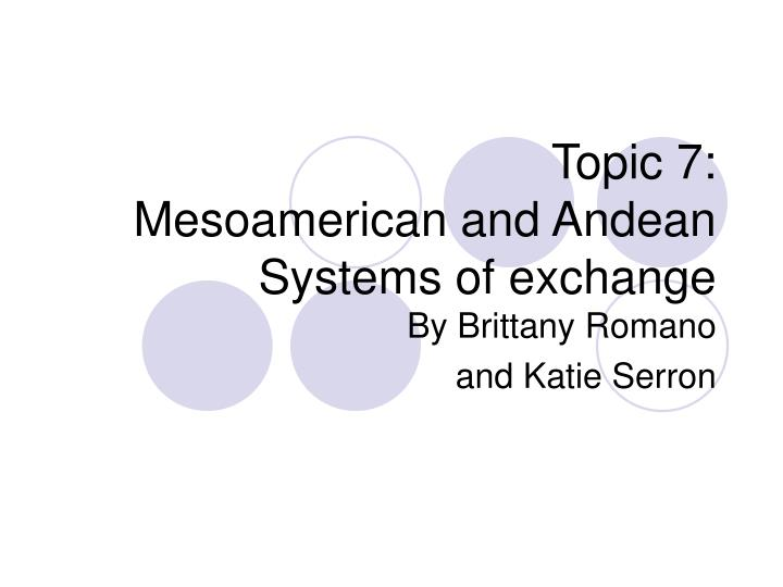 Topic 7 mesoamerican and andean systems of exchange