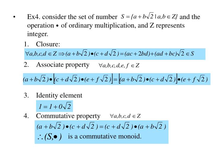 Ex4. consider the set of number                                   and the operation    of ordinary multiplication, and Z represents integer.