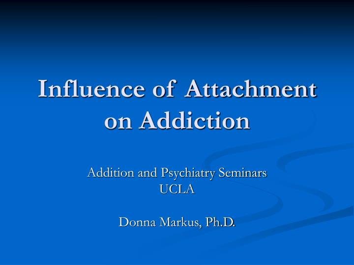 Influence of attachment on addiction