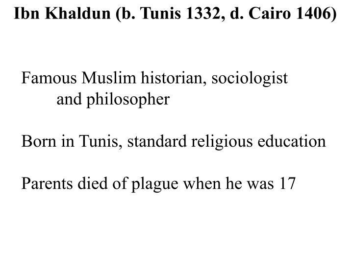 Ibn Khaldun (b. Tunis 1332, d. Cairo 1406)