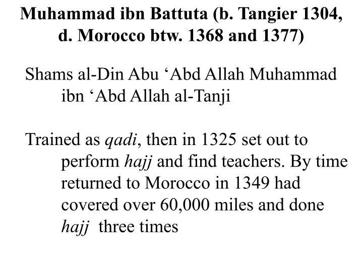 Muhammad ibn Battuta (b. Tangier 1304,