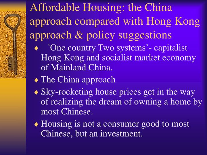 Affordable Housing: the China approach compared with Hong Kong approach & policy suggestions
