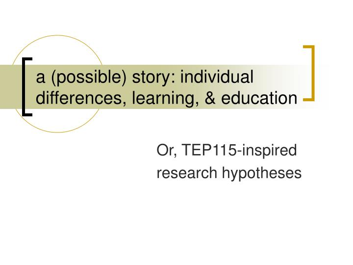 a possible story individual differences learning education n.