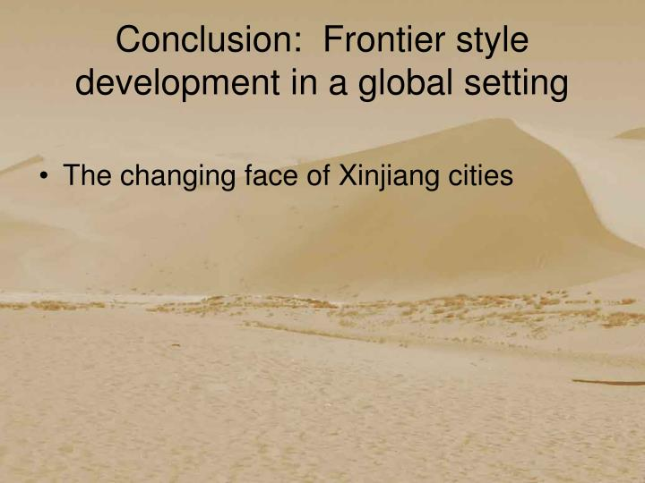 Conclusion:  Frontier style development in a global setting
