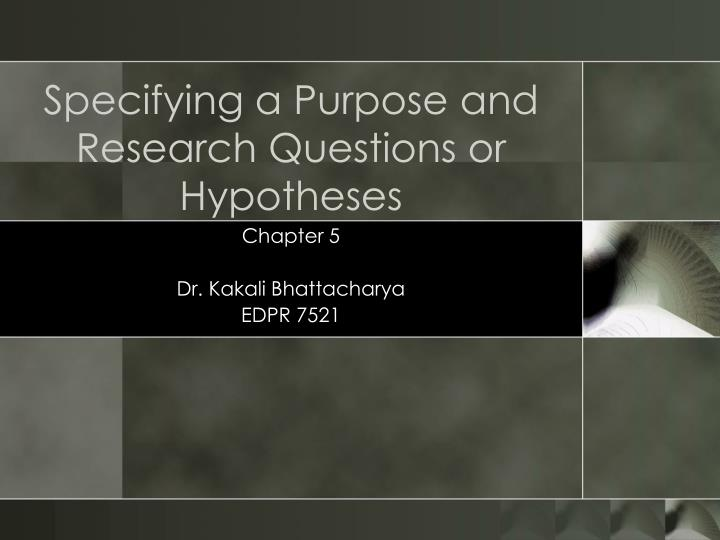 specifying a purpose and research questions or hypotheses n.