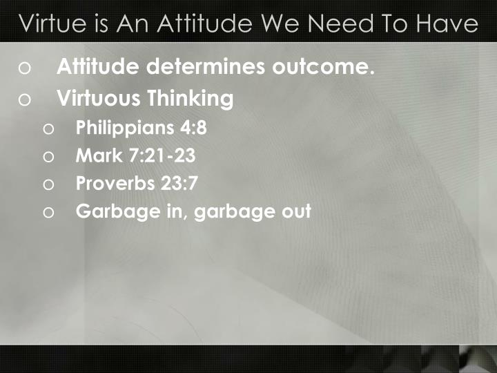 Virtue is an attitude we need to have