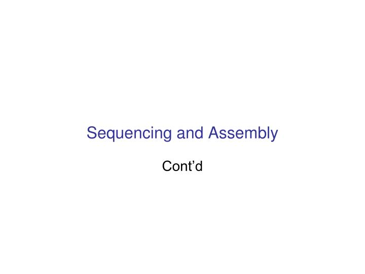 Sequencing and assembly