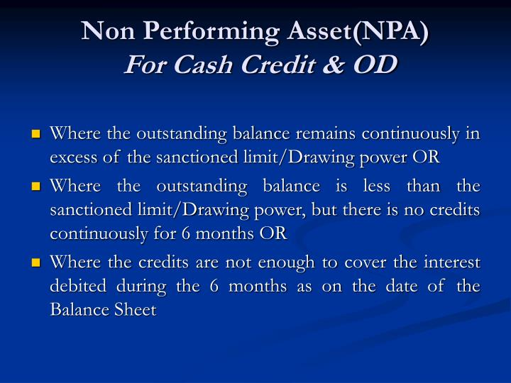 non performing asset Non performing assets – all you want to know any amount which is withdrawn from any financial institution in any form such as loan or credit it has to be paid in limited time period as stipulated in the contract.