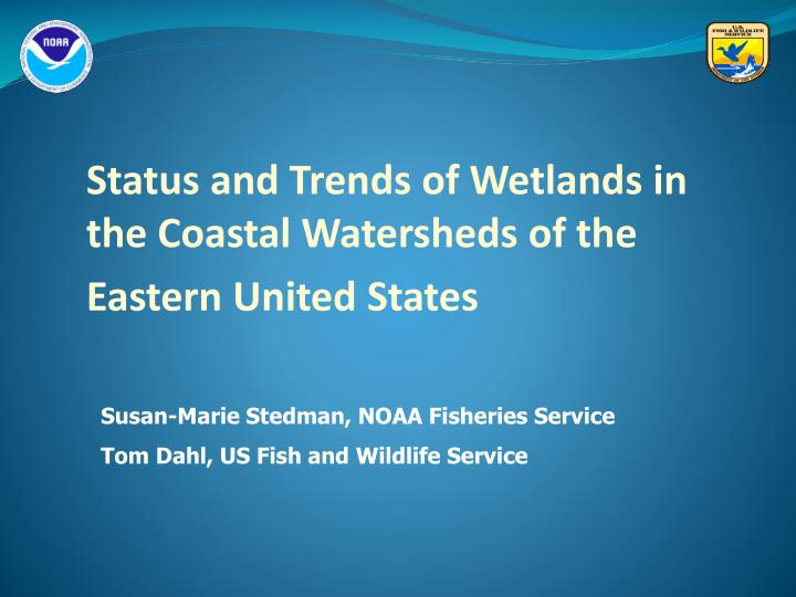Status and trends of wetlands in the coastal watersheds of the eastern united states