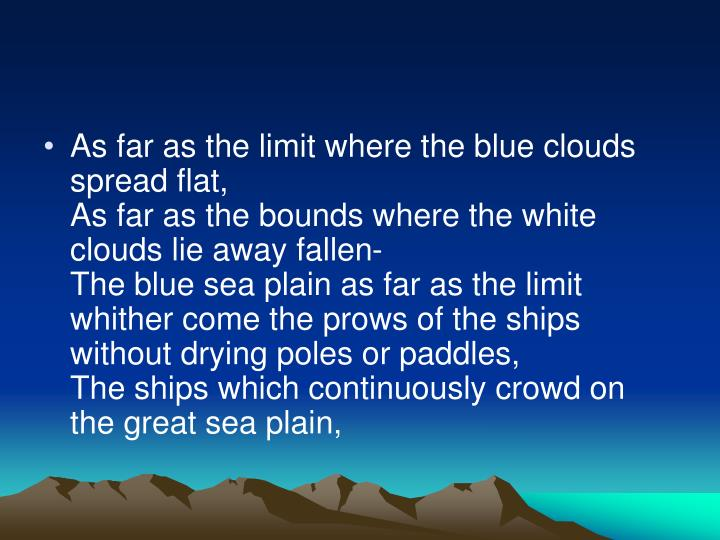 As far as the limit where the blue clouds spread flat,