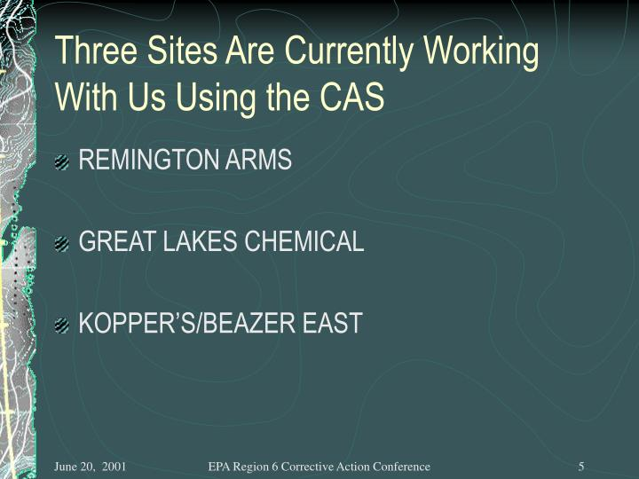 Three Sites Are Currently Working With Us Using the CAS