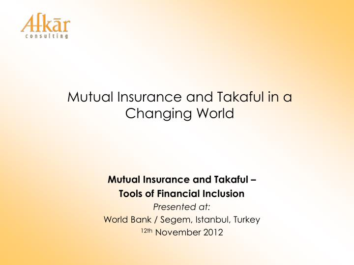 mutual insurance and takaful in a changing world n.