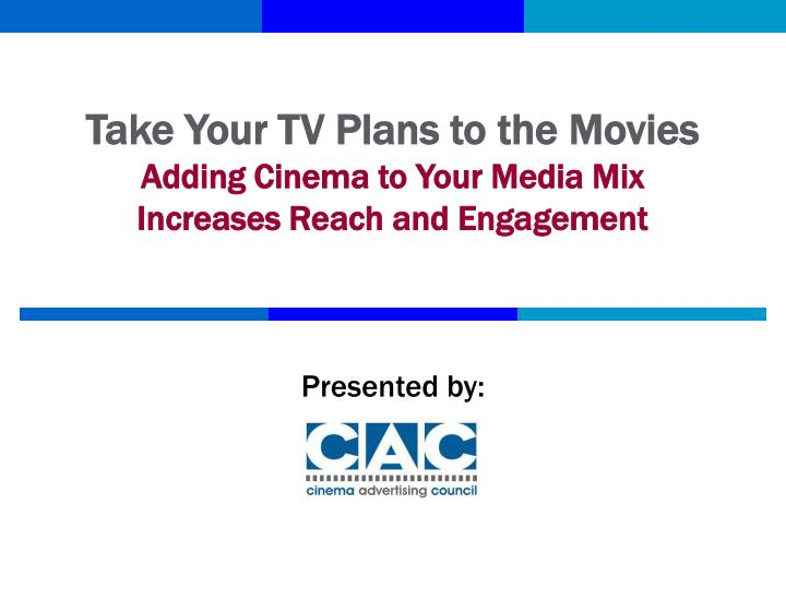 take your tv plans to the movies adding cinema to your media mix increases reach and engagement n.