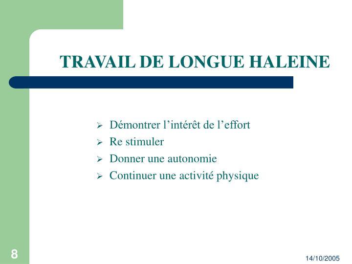 TRAVAIL DE LONGUE HALEINE