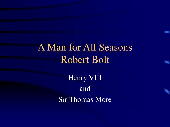an analysis of the character of sir thomas more in the play a man for all seasons by robert bolt A man for all seasons, a play written by robert bolt, retells the historic events surrounding sir thomas more, the chancellor of england who remained silent regarding henry viii's divorcebecause more would not take an oath which essentially endorsed the king's separation from the church in rome, the chancellor was imprisoned, tried, and eventually executed.