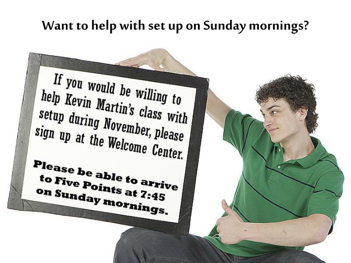 Want to help with set up on Sunday mornings?