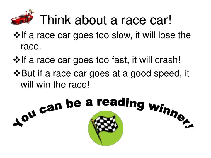 Think about a race car!