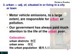 3 urban adj of situated in or living in a city or town