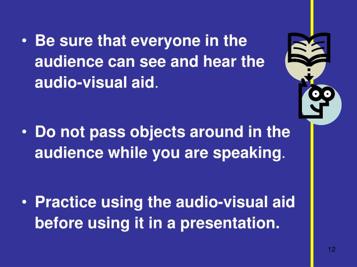 Be sure that everyone in the audience can see and hear the audio-visual aid