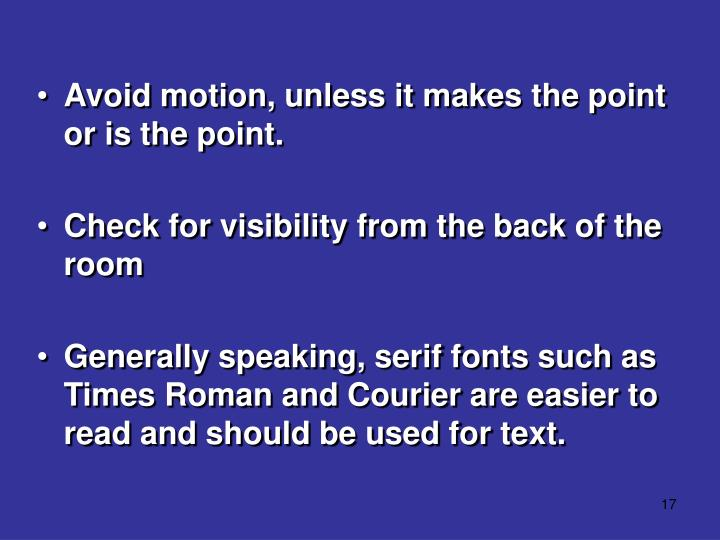 Avoid motion, unless it makes the point or is the point.