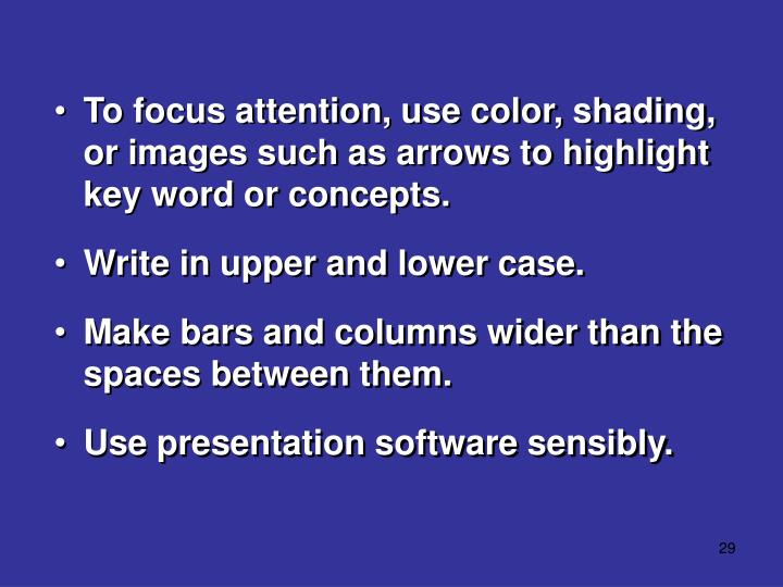 To focus attention, use color, shading, or images such as arrows to highlight key word or concepts.