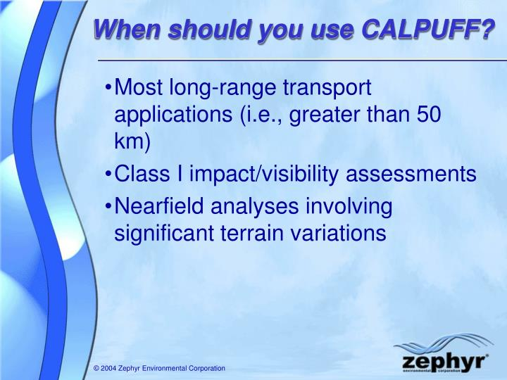When should you use CALPUFF?