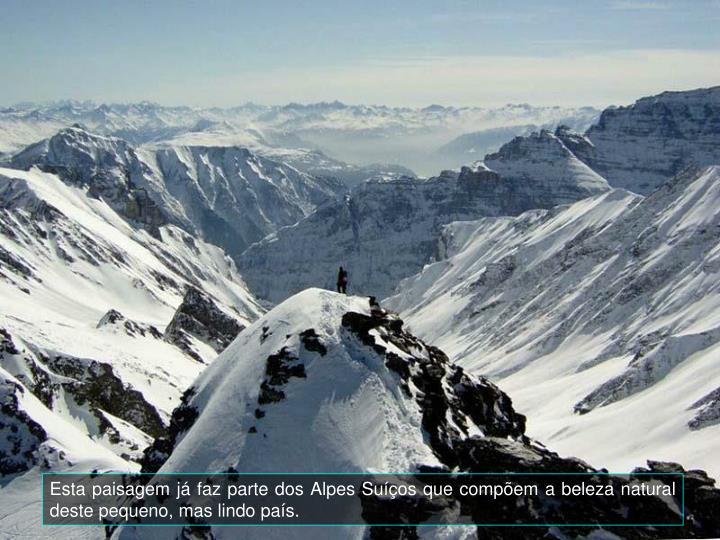 Esta paisagem já faz parte dos Alpes Suíços que compõem a beleza natural deste pequeno, mas lindo país.