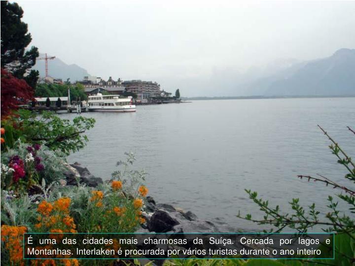 É uma das cidades mais charmosas da Suíça. Cercada por lagos e Montanhas. Interlaken é procurada por vários turistas durante o ano inteiro