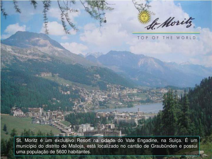 St. Moritz é um exclusivo Resort na cidade do Vale Engadine, na Suíça.