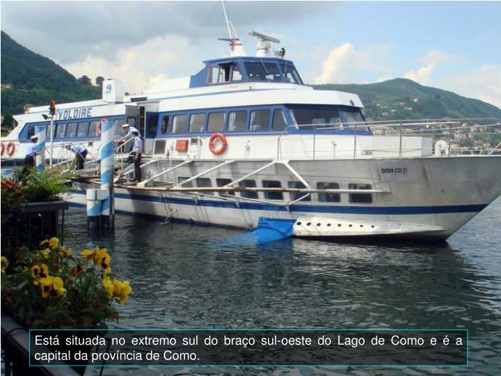 Está situada no extremo sul do braço sul-oeste do Lago de Como e é a capital da província de Como.