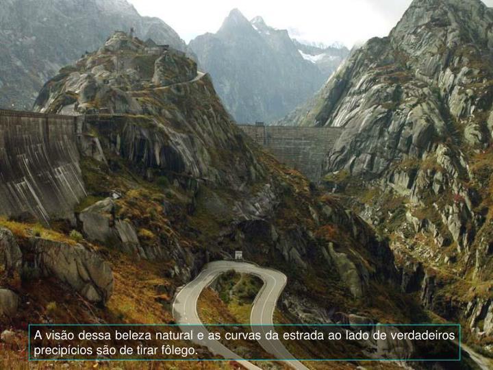 A visão dessa beleza natural e as curvas da estrada ao lado de verdadeiros precipícios são de tirar fôlego.