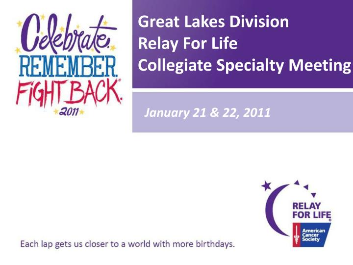 great lakes division relay for life collegiate specialty meeting n.