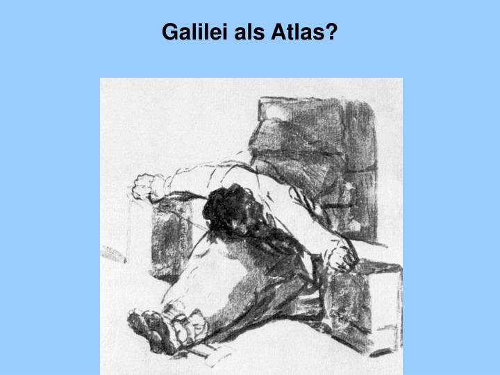 Galilei als Atlas?