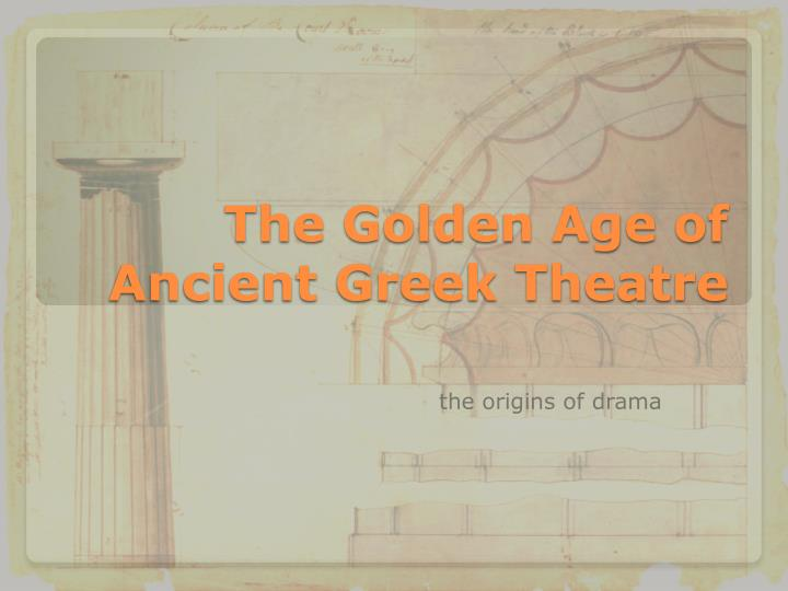the origins of ancient greek drama History of drama therapy introduction: the word drama comes from ancient greek and means quite literally things done (harrison, 1913) drama therapy is, in simplest terms, the use of action.