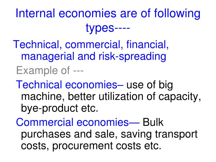 Internal economies are of following types----