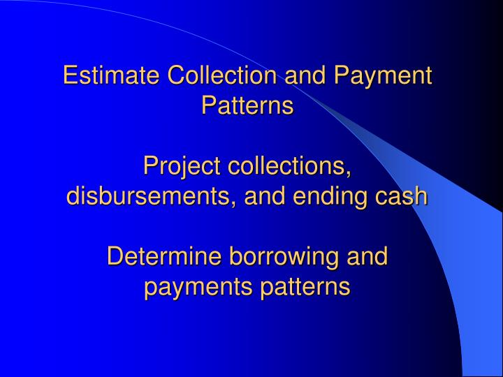 Estimate Collection and Payment Patterns
