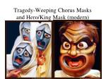 tragedy weeping chorus masks and hero king mask modern
