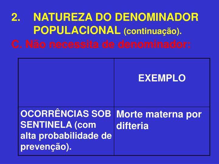 2.NATUREZA DO DENOMINADOR POPULACIONAL