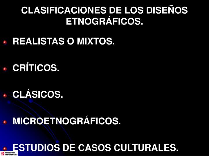 CLASIFICACIONES DE LOS DISEÑOS ETNOGRÁFICOS.