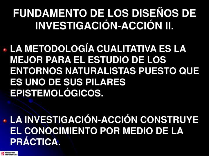 FUNDAMENTO DE LOS DISEÑOS DE INVESTIGACIÓN-ACCIÓN II.